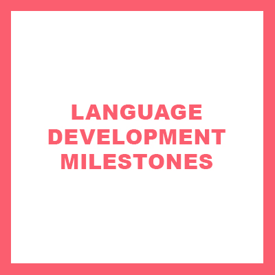 LANGUAGE DEVELOPMENT MILESTONES