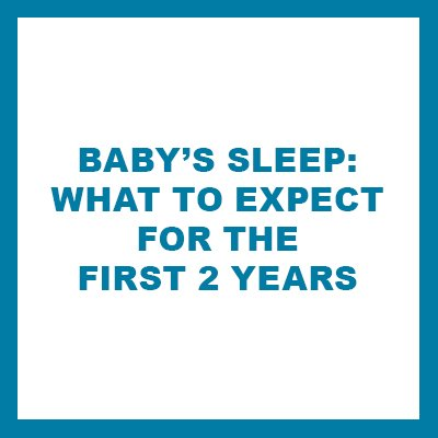 BABY'S SLEEP WHAT TO EXPECT FOR THE FIRST 2 YEARS