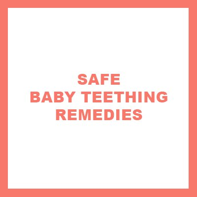 Safe baby teething remedies