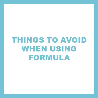 Things to avoid when using formula