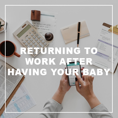returning to work after having your baby